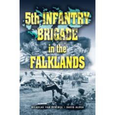 5th Infantry Brigade In The Falklands by Nicholas Van Der Bijl & David Aldea (Book)