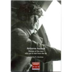 Airborne Assault - Stories Of The Men Who Go To War From The Air (Book)