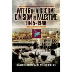 With 6th Airborne Division In Palestine 1945-1948 by Maj Gen Dare Wilson (Book)