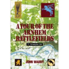 A Tour Of The Arnhem Battlefields by John Waddy (Book)