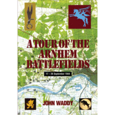 A Tour Of The Arnhem Battlefields by John Waddy (Book)