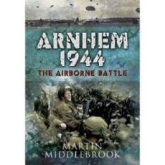 Arnhem 1944: The Airborne Battle by Martin Middlebrook (Book)