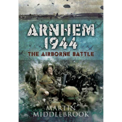 Arnhem 1944: The Airborne Battle by Martin Middlebrook (Book)
