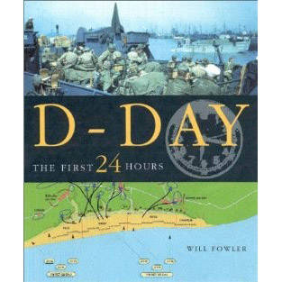 D-Day The First 24 Hours by Will Fowler (Book)
