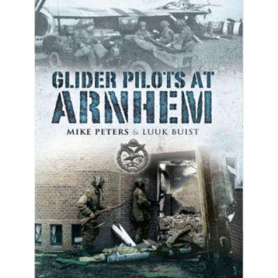 Glider Pilots At Arnhem by Maj Mike Peters & Luke Buist (Book)