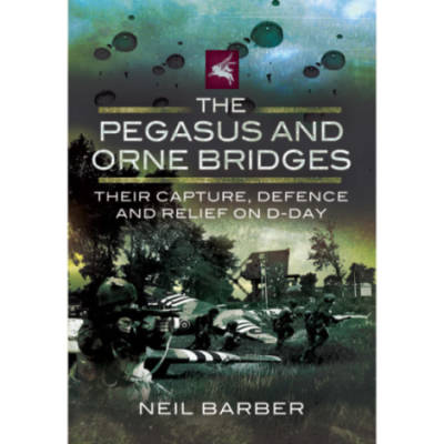 The Pegasus And Orne Bridges by Neil Barber (Book)