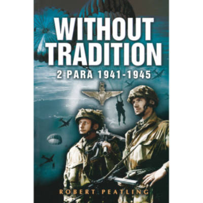 Without Tradition: 2 Para 1941 - 1945 by Robert Peatling (Book)